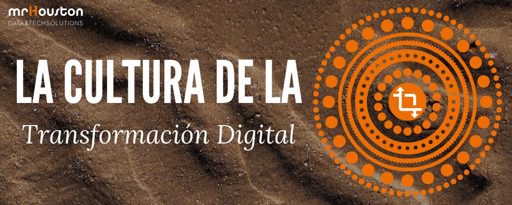 La cultura, primer paso para la Transformación Digital