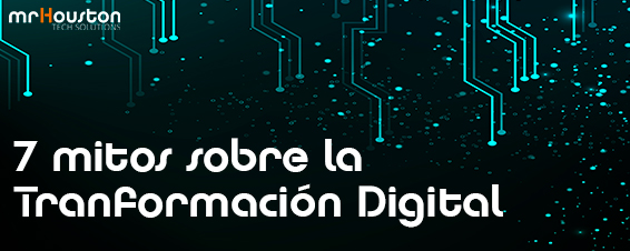 7 mitos de la Transformación Digital