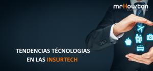 Tendencias tecnológicas en las empresas Insurtech